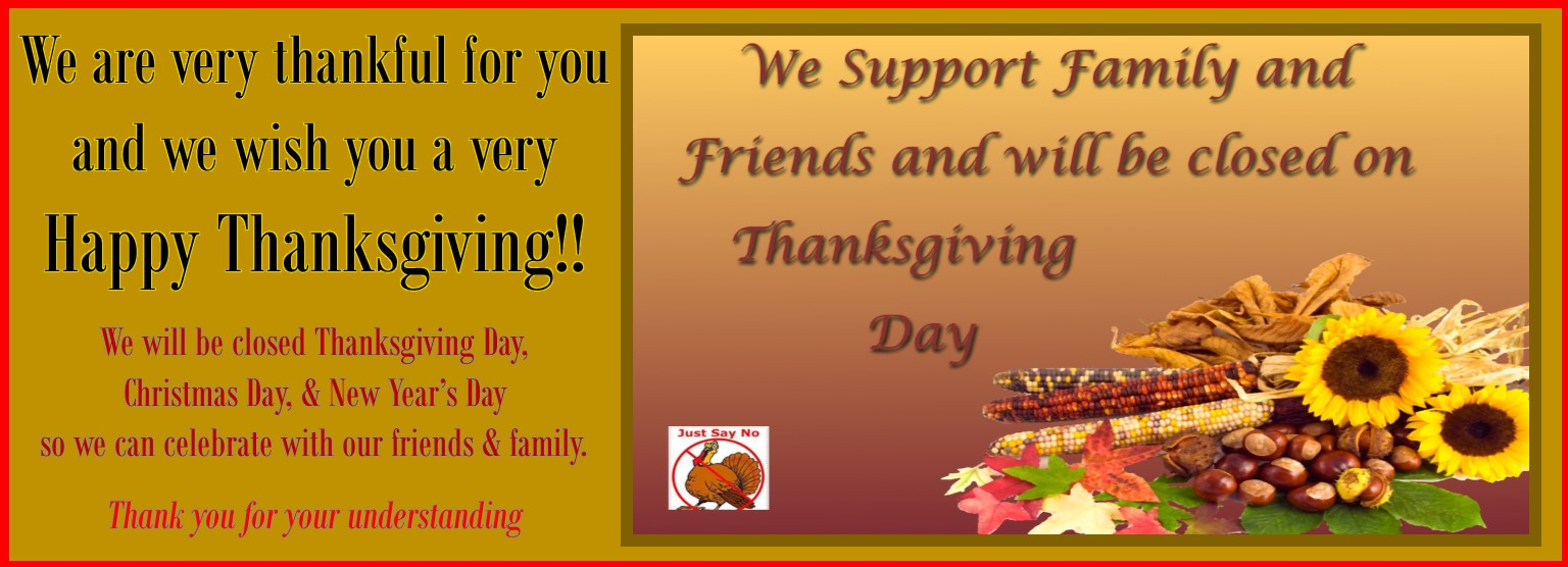 Happy Thanksgiving! We will be closed Thursday November 23rd.