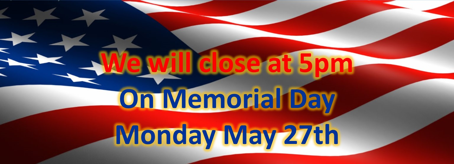 Memorial Day hours to 5pm